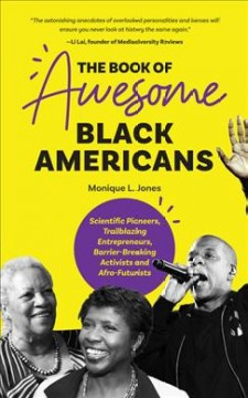 The book of awesome black Americans : scientific pioneers, trailblazing entrepreneurs, barrier-breaking activists and Afro-futurists