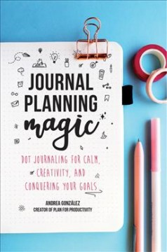 Journal-planning-magic-:-dot-journaling-for-calm,-creativity,-and-conquering-your-goals.