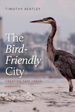 The-bird-friendly-city-:-creating-safe-urban-habitats-/-Timothy-Beatley.