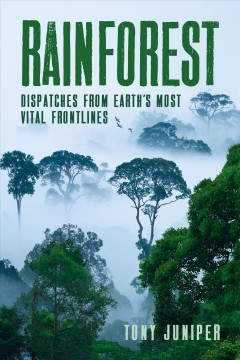 Rainforest-:-dispatches-from-Earth's-most-vital-frontlines-/-Tony-Juniper-;-color-images-by-Thomas-Marent.