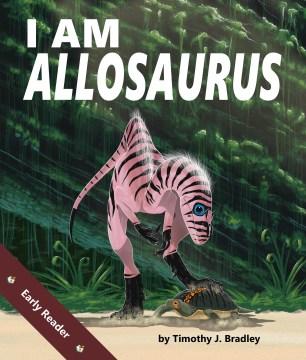 I-am-allosaurus-/-by-Timothy-J.-Bradley.