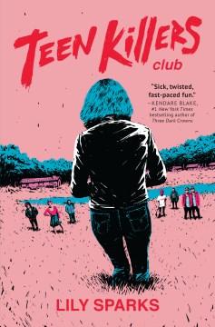 Teen-killers-club-:-novel-/-Lily-Sparks.