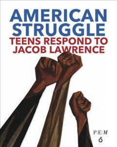 American-struggle-:-teens-respond-to-Jacob-Lawrence-/-writing-by-teens-working-with-Peabody-Essex-Museum,-The-Metropolitan-Muse