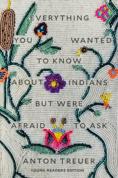 Everything You Wanted to Know About Indians but Were Afraid to Ask : Young Readers Edition