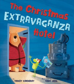 The-Christmas-extravaganza-hotel-/-by-Tracey-Corderoy-;-illustrated-by-Tony-Neal.