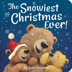 The-Snowiest-Christmas-Ever!-/-Jane-Chapman-;-illustrated-by-Jane-Chapman.