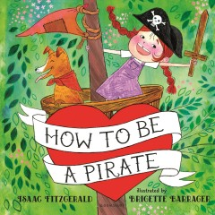 How-to-be-a-pirate-/-by-Isaac-Fitzgerald-;-illustrated-by-Brigette-Barrager.