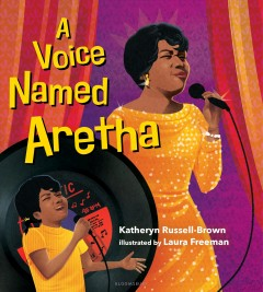 A-voice-named-Aretha-/-Katheryn-Russell-Brown-;-illustrated-by-Laura-Freeman.