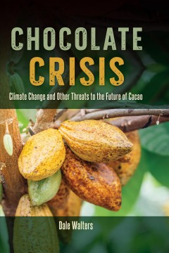 Chocolate-crisis-:-climate-change-and-other-threats-to-the-future-of-cacao-/-Dale-Walters.