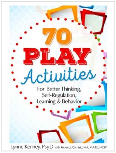70-play-activities-for-better-thinking,-self-regulation,-learning-and-behavior-/-Lynne-Kenney-;-with-Rebecca-Comizio.