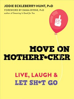 Move-on-motherf*cker-:-live,-laugh,-and-let-sh*t-go-/-Jodie-Eckleberry-Hunt.