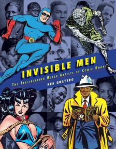 Invisible men : the trailblazing Black artists of comic books