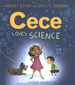 Cece-loves-science-/-Kimberly-Derting-and-Shelli-R.-Johannes-;-illustrations-by-Vashti-Harrison.