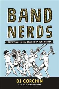Band-nerds-:-poetry-from-the-13th-chair-trombone-player-/-DJ-Corchin-;-illustrations-by-Dan-Dougherty.