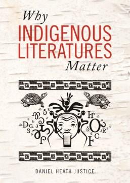Why-Indigenous-literatures-matter-/-Daniel-Heath-Justice.