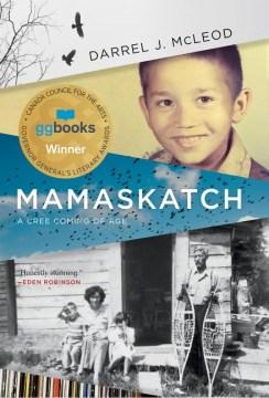 Mamaskatch-:-a-Cree-coming-of-age-/-Darrel-J.-McLeod.