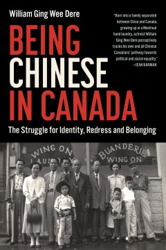Being-Chinese-in-Canada-:-the-struggle-for-identity,-redress-and-belonging-/-William-Ging-Wee-Dere.