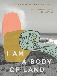 I-am-a-body-of-land-/-Shannon-Webb-Campbell-;-with-an-introduction-by-Lee-Maracle.
