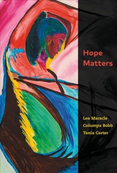 Hope-matters-/-Lee-Maracle,-Columpa-Bobb,-Tania-Carter-;-with-a-preface-by-Senator-Murray-Sinclair.