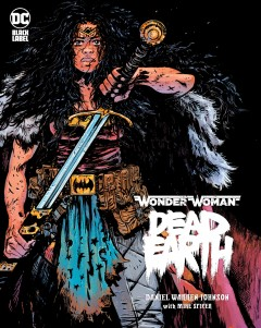 Wonder-Woman-:-dead-earth-/-story-and-art-by-Daniel-Warren-Johnson-;-color-by-Mike-Spicer-;-lettering-by-Rus-Wooton-;-covers-by