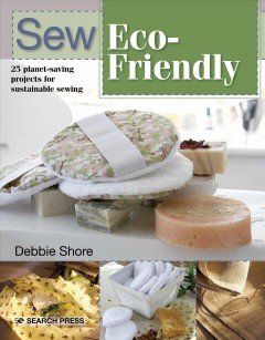 Sew eco-friendly : 25 reusable projects for sustainable sewing