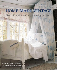 Home-Made Vintage : Over 40 Quick and Easy Sewing Projects