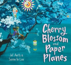 Cherry-blossom-and-paper-planes-/-Jef-Aerts-;-illustrated-by-Sanne-te-Loo.