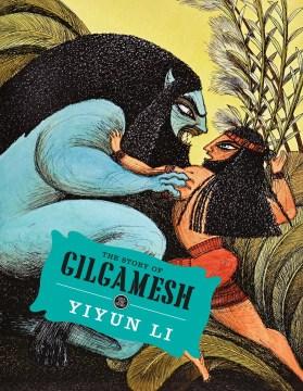 The-story-of-Gilgamesh-/-Yiyun-Li-;-illustrated-by-Marco-Lorenzetti.