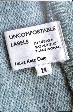 Uncomfortable labels : my life as a gay autistic trans woman