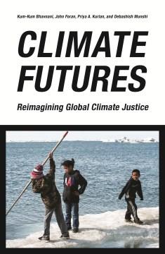 Climate-futures-:-re-imagining-global-climate-justice-/-edited-by-Kum-Kum-Bhavnani,-John-Foran,-Priya-A.-Kurian,-and-Debashish-