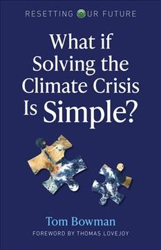 What-if-solving-the-climate-crisis-is-simple?-/-Tom-Bowman.