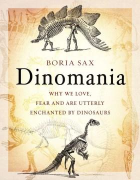 Dinomania by Boria Sax