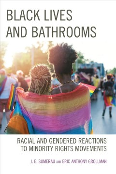 Black-lives-and-bathrooms-:-racial-and-gendered-reactions-to-minority-rights-movements-/-J.E.-Sumerau-and-Eric-Anthony-Grollman