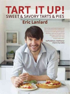 Tart it up! : sweet & savory tarts & pies