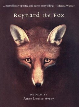 Reynard-the-Fox-/-retold-by-Anne-Louise-Avery.