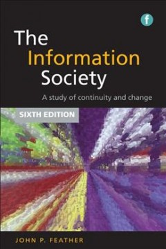 The-information-society-:-a-study-of-continuity-and--change-/-John-Feather.