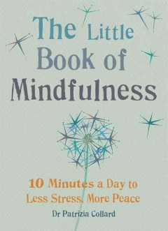 The-little-book-of-mindfulness-:-10-minutes-a-day-to-less-stress,-more-peace-/-Dr.-Patrizia-Collard.