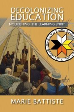 Decolonizing-education-:-nourishing-the-learning-spirit-/-Marie-Battiste.