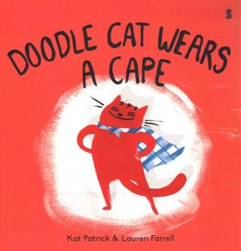 Doodle-Cat-wears-a-cape-/-[text]-Kat-Patrick-&-[illustrations]-Lauren-Farrell.