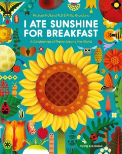 I-ate-sunshine-for-breakfast-:-a-celebration-of-plants-around-the-world-/-Michael-Holland-FLS-&-Philip-Giordano.
