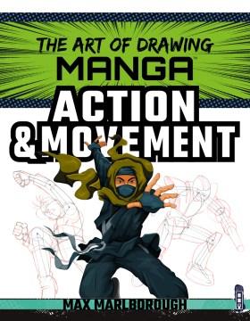 The-art-of-drawing-manga.-Action-&-movement-/-Max-Marlborough-;-illustrated-by-David-Antram.
