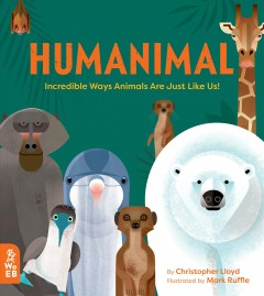Humanimal-:-incredible-ways-animals-are-just-like-us!-/-by-Christopher-Lloyd-;-illustrated-by-Mark-Ruffle.