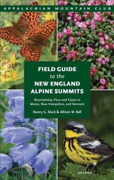 Field guide to the New England alpine summits : mountaintop flora and fauna in Maine, New Hampshire, and Vermont