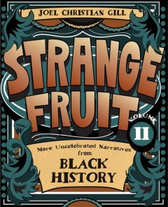 Strange Fruit, Vol. II : More Uncelebrated Narratives from Black History