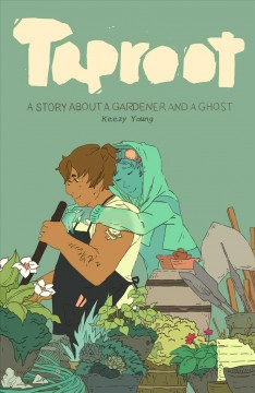 Taproot-:-a-story-about-a-gardener-and-a-ghost-/-story-and-art-by-Keezy-Young-;-letterer:-AW's-Tom-Napolitano.