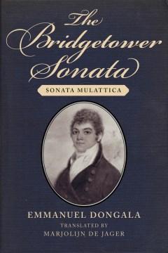 The-Bridgetower-sonata-:-sonata-mulattica-/-Emmanuel-Dongala-;-translated-from-the-French-by-Marjolijn-de-Jager.