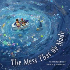The-mess-that-we-made-/-written-by-Michelle-Lord-;-illustrated-by-Julia-Blattman.
