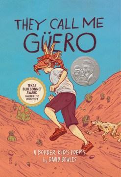 They-call-me-Güero-:-a-border-kid's-poems-/-by-David-Bowles.