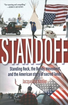 Standoff : Standing Rock, the Bundy movement, and the American story sacred lands