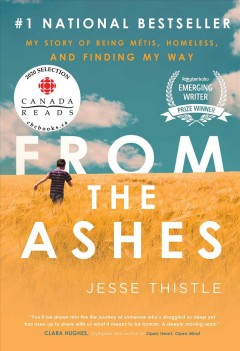 From-the-ashes-:-my-story-of-being-Métis,-homeless,-and-finding-my-way-/-Jesse-Thistle.